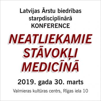 Starpdisciplinārā konference NEATLIEKAMIE STĀVOKĻI MEDICĪNĀ, 30. marts, Valmieras kultūras centrs